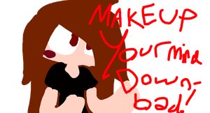MAKE UP YOUR MIND DOWNLOAD by Cherri-shadow