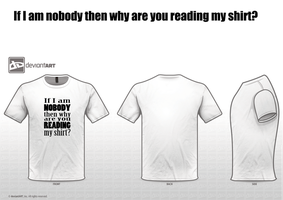 If I am nobody then why are you reading my shirt? by poeticocean
