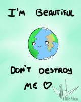 Don't Destroy Your Beautiful World by SunflowerDragon