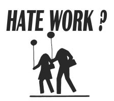 Hate Work? by jeffreyverity