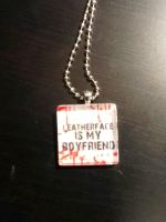 Leatherface is my boyfriend tile necklace  by Deadlydollies13