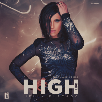 Nelly Furtado - High Life (Feat. Ace Primo) by LoudTALK
