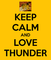Keep Calm and Love Thunder by DrSpencerReidBietch