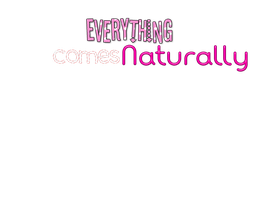 Everything Comes Naturally by chicastecnologicas21