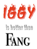 Iggy is hotter than Fang by cbaby167