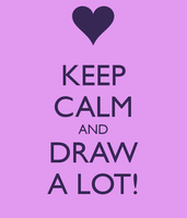 Keep-calm-and-draw-a-lot by Chocoecaramell