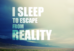 I sleep to escape from Reality by Annarigby