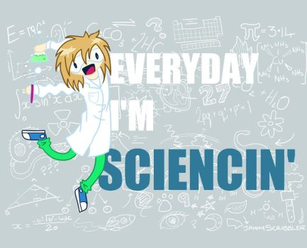 Everyday I'm Sciencin' by JammyScribbler