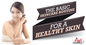 The Basic Skincare Routine for a Healthy Skin by drpaulsinstitute