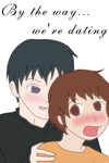 By The Way,  We're dating! by AmyNChan