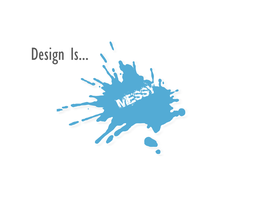 Design Is: Messy by miksago