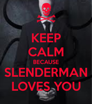 Keep calm because slenderman loves you by Djbunny8