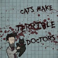 cats make TERRIBLE doctors by the-dumb-waiter
