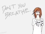 don't you breathe. by Kiki-Hiraku