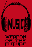 Music the Weapon of the Future by barenakedtshirts