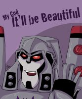 Megatron - It'll Be Beautiful by liliy
