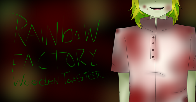Rainbow factory -Wooden Toaster by bloody-kazu