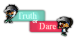 -| Truth OR Dare by K1NG-M3