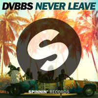 DVBBS - Never Leave (Extended Mix) - Single by XBrookX