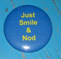 Just Smile and Nod Button by CoGVenjo