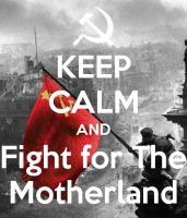 Keep calm and Fight for The Motherland by nikitakartinginboxru
