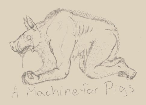 A Machine for Pigs by Dragoonfliy