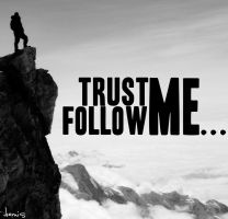 Trust Me...Follow Me by dimosthenis