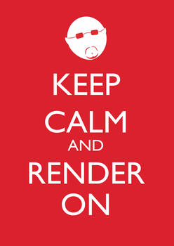 keep calm and render on by Meowingtons
