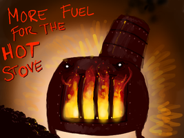 More Fuel For The Hot Stove by angryzenmaster