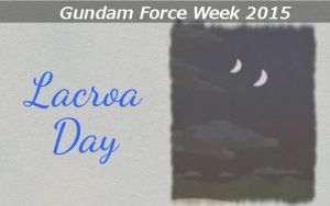 Gundam Force Week 2015 - Lacroa Day by blazeraptor