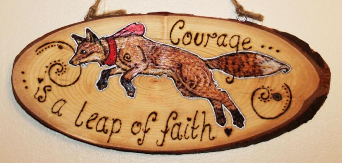 Courage is a leap of faith - Woodburning by BumbleBeeFairy