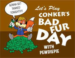 Conker's Bad Fur Day with Pewdiepie by johnnygreek989