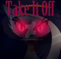 Take It Off by JETFPLOVE