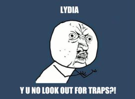 Lydia Y U No... by Swolfmoon