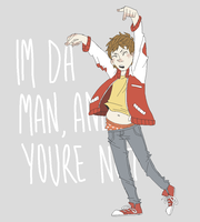 Im Da Man And Youre Not by sodaapop101