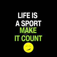 Life is a sport make it count by milli-90
