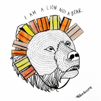 I am a lion not a bear. by TayceAnnette