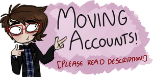MOVING ACCOUNTS [IMPORTANT] by omanomnom