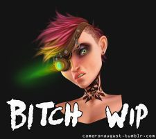 Bitch WIP by CamBoy