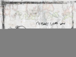 Nobody Loves You WP by tRuCciE