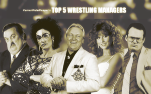 My Top 5 Wrestling Managers by KamenRiderReaper