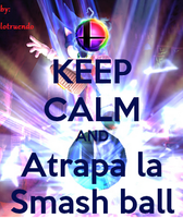KEEP CALM And Atrapa la Smash Ball. by lotruendo
