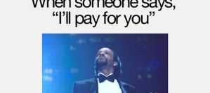 when someone says i'll pay for you by PandahHero