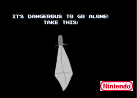 It's dangerous to go alone, Take this by BuddyBoy600