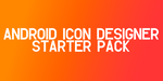 Android Icon Designer Starter Pack by sammyycakess