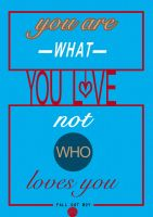 You are what you love, not who loves you by marika3110