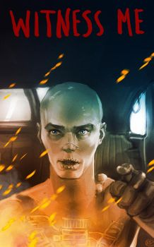 Mad Max Fury Road - Witness me by maXKennedy