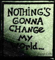 Nothing's gonna change my world by RoxyCiih