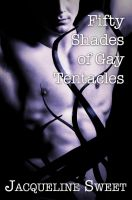 Fifty Shades Of Gay Tentacles by JacquelineSweet