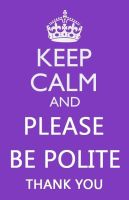 Keep Calm and Polite by PerfectionChaosMe